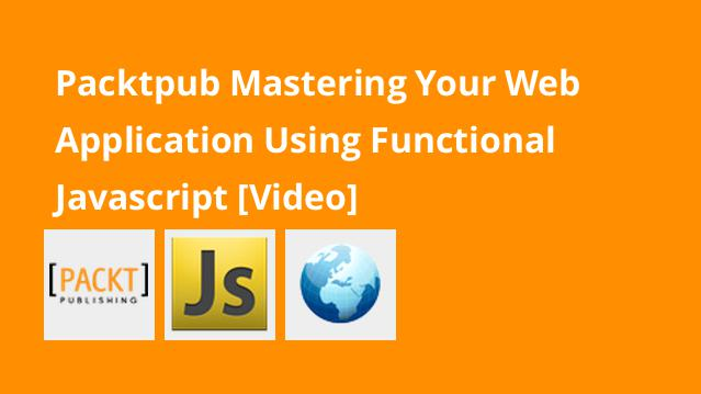 packtpub-mastering-your-web-application-using-functional-javascript-video